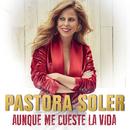 Aunque me cueste la vida/Pastora Soler