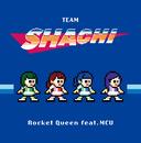 Rocket Queen feat. MCU/TEAM SHACHI