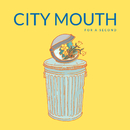 For A Second/City Mouth