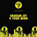 4 Your Mind/Sharam Jey