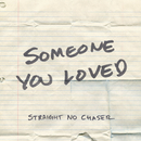 Someone You Loved/Straight No Chaser