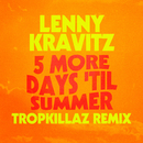 5 More Days 'Til Summer (Tropkillaz Remix)/Lenny Kravitz