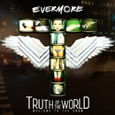Truth Of The World: Welcome To The Show/Evermore
