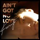 Ain't Got No Love/Karry Wang