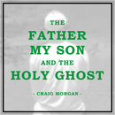 The Father, My Son, And The Holy Ghost/Craig Morgan