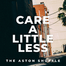 Care A Little Less/The Aston Shuffle