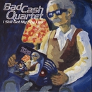 I Still Got My Shy Lips/Bad Cash Quartet