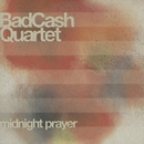 Midnight Prayer/Bad Cash Quartet
