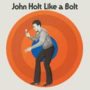 Like a Bolt (Expanded Version)/John Holt