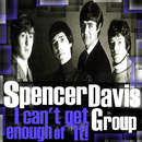 I Can't Get Enough of It/Spencer Davis Group