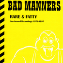 Rare & Fatty/Bad Manners