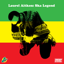 Laurel Aitken: Ska Legend/Laurel Aitken