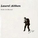 Rudie Got Married/Laurel Aitken