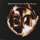 When We Were Winning/Broder Daniel