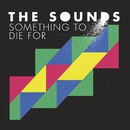 Something to Die For/The Sounds