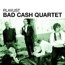 Playlist: Bad Cash Quartet/Bad Cash Quartet