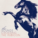 Crossing the Rubicon/The Sounds