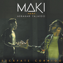 Escápate conmigo (feat. Abraham Fajardo)/Maki