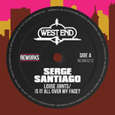 Is It All Over My Face? (Serge Santiago Reworks)/Loose Joints