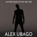 Ahora que tú no me ves/Alex Ubago