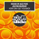 How Can I Get You Back (feat. Jolynn Murray)/House Of Jazz