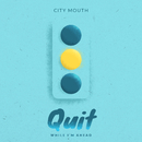 Quit While I'm Ahead/City Mouth