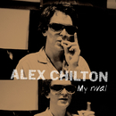 My Rival/Alex Chilton