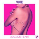 Drag My Heart/Vice