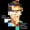 15 años entre canciones para el tiempo y la distancia (2005-2020)/Ivan Ferreiro