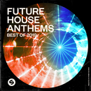 Future House Anthems: Best of 2019 (Presented by Spinnin' Records)/Various Artists