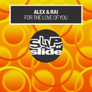 For The Love Of You/Alex & Rai