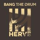 Bang the Drum/Hervé