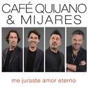 Me juraste amor eterno (feat. Mijares)/Cafe Quijano
