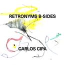 Retronyms B-Sides/Carlos Cipa