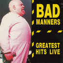 Greatest Hits Live/Bad Manners