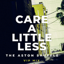 Care A Little Less (VIP Mix)/The Aston Shuffle