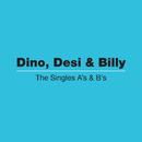 The Singles A's & B's/Dino, Desi & Billy