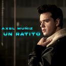 Un Ratito/Axel Muñiz