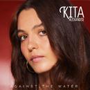 Against The Water/Kita Alexander