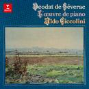 Séverac: L'œuvre de piano. Cerdaña, Sous les lauriers-roses, Le chant de la terre/Aldo Ciccolini