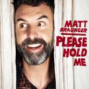 Please Hold Me/Matt Braunger