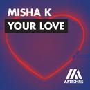 Your Love/Misha K
