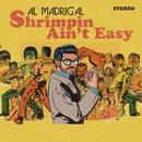 Shrimpin' Ain't Easy/Al Madrigal