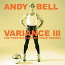 Variance III: The 'Torsten In Queereteria' Remixes/Andy Bell