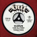 Love Is A Thing / Things Thing/Icarus