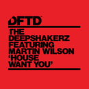House Want You (feat. Martin Wilson)/The Deepshakerz