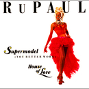 Supermodel (You Better Work)/House of Love/RuPaul