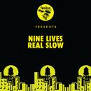 Real Slow/Nine Lives
