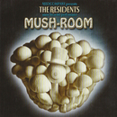 Mush-Room (Music from the Need Company Performance)/The Residents