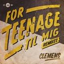 For Teenage Til Mig (Remixes)/Clemens